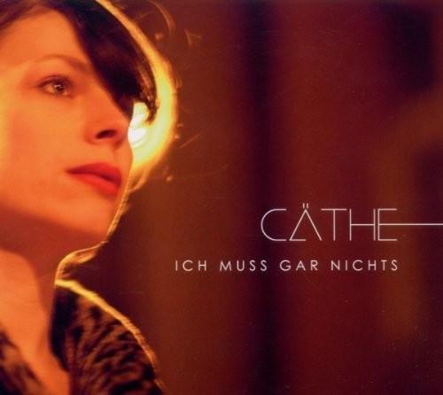 Cäthe - Ich Muss Gar Nichts (CD)