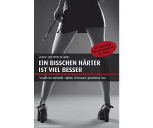 Ein bisschen härter ist viel besser: Das ultimative SM-Einsteigerbuch für Paare (Sabine Deunan, Wolf Deunan) [Taschenbuch]