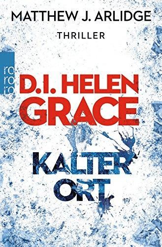D.I. Helen Grace: Kalter Ort (Ein Fall für Helen Grace, Band 3) (Matthew J. Arlidge) [Taschenbuch]
