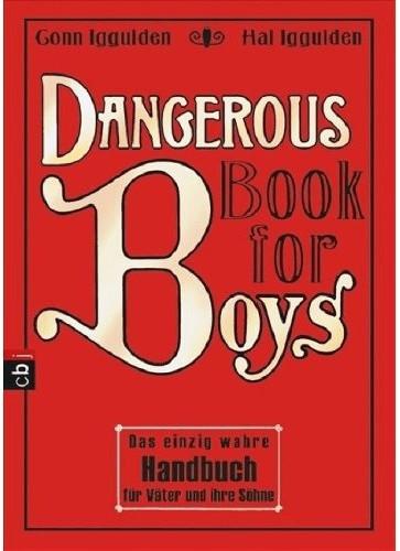 Dangerous Book for Boys: Das einzig wahre Handb...