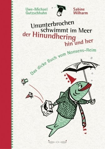 *Ununterbrochen schwimmt im Meer der Hinundhering hin und her: Das dicke Buch vom Nonsens-Reim (Uwe-Michael Gutzschhahn)*