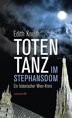 #Totentanz im Stephansdom: Ein historischer Wien-Krimi (HAYMON TASCHENBUCH) (Edith Kneifl) [Taschenbuch]#