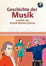 Geschichte der Musik: erzählt von Arnold Werner-Jensen. Ausgabe mit CD. (Arnold Werner-Jensen)