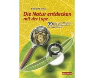 Natur entdecken mit der Lupe (Kremer, Bruno P.)
