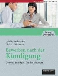 Bewerben nach der Kündigung (Lüdemann, Carolin ...