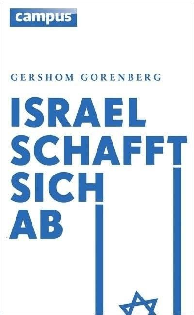 Israel schafft sich ab (Gorenberg, Gershom) [Ge...