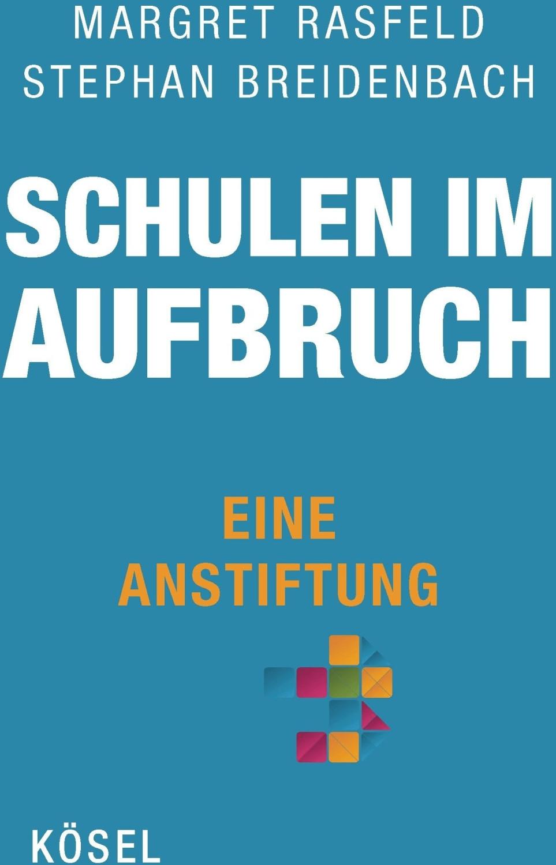 Schulen im Aufbruch - Eine Anstiftung (Margret ...