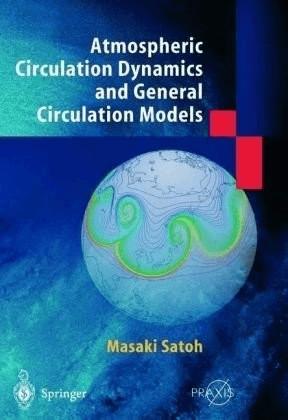 Atmospheric Circulation Dynamics and General Circulation Models (Satoh, Masaki) [Gebundene Ausgabe]