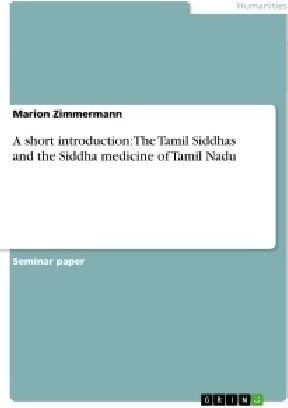 Image of A short introduction: The Tamil Siddhas and the Siddha medicine (Zimmermann, Marion) [Paperback ]