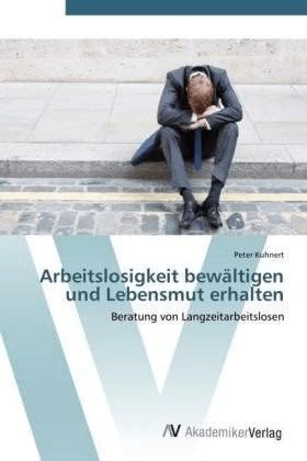Arbeitslosigkeit bewältigen und Lebensmut erhal...