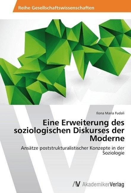 Eine Erweiterung des soziologischen Diskurses der Moderne (Fudali, Ilona Maria)