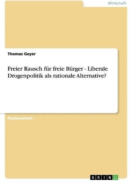 #Freier Rausch für freie Bürger – Liberale Drogenpolitik als rati (Geyer, Thomas)#