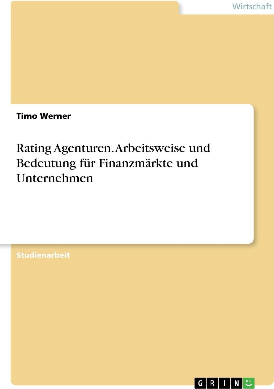 Rating Agenturen. Arbeitsweise und Bedeutung fü...