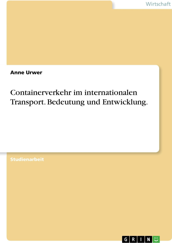 Containerverkehr im internationalen Transport. Bedeutung und Ent (Urwer, Anne)
