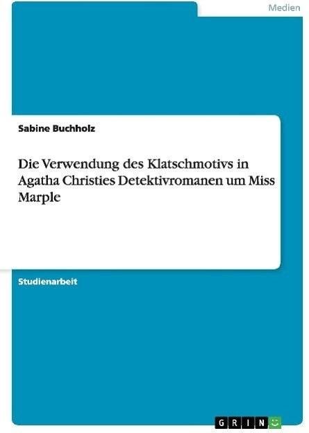 Die Verwendung des Klatschmotivs in Agatha Christies Detektivrom (Buchholz, Sabine)