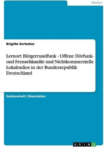 Lernort Bürgerrundfunk - Offene Hörfunk- und Fernsehkanäle und N (Kertscher, Brigitte)