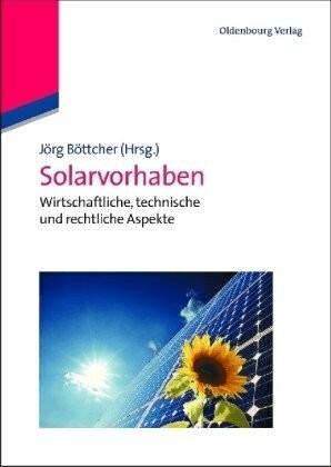 Solarvorhaben Wirtschaftliche, technische und rechtliche Aspekte (Buch)