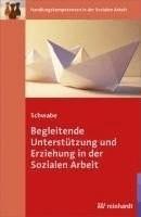 #Begleitende Unterstützung und Erziehung in der Sozialen Arbeit (Schwabe, Mathias)#