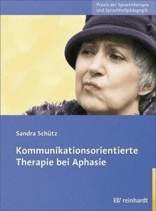 Kommunikationsorientierte Therapie bei Aphasie (Schütz, Sandra)