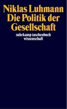 Die Politik der Gesellschaft (Luhmann, Niklas) [Taschenbuch]
