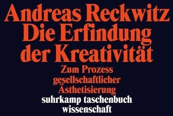 Die Erfindung der Kreativität (Reckwitz, Andreas) [Taschenbuch]