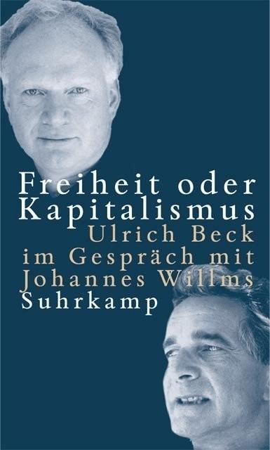 Freiheit oder Kapitalismus (Beck, Ulrich Willms, Johannes)