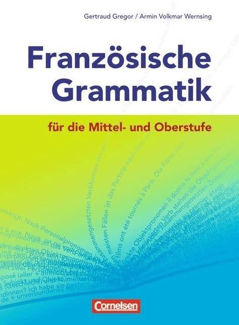 Französische Grammatik für die Mittelstufe und Oberstufe  Neubearbeitung: Grammatik