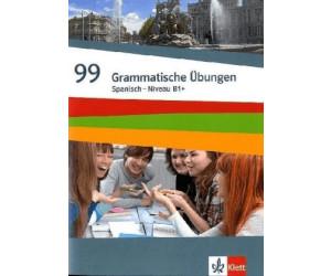 Spanisch - Niveau B1+ 99 Grammatische Übungen Spanisch