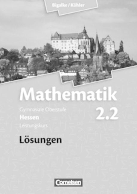 Mathematik Sekundarstufe II Band 2.2: Leistungskurs. 2. Halbjahr Lösungen zum Schülerbuch. Hessen
