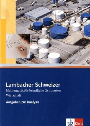 Lambacher Schweizer für berufliche Gymnasien. 12.-13. Schuljahr. Wirtschaft. Aufgaben zur Analysis