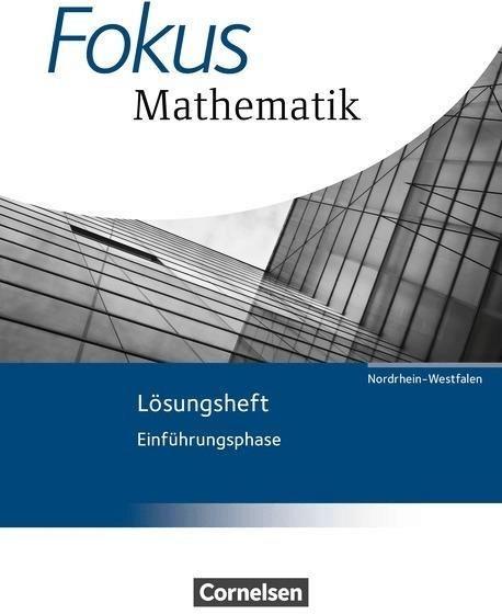 Fokus Mathematik Einführungsphase. Lösungen zum Schülerbuch. Gymnasiale Oberstufe - Nordrhein-Westfalen