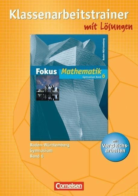 Fokus Mathematik 6. Klassenarbeitstrainer mit eingelegten Musterlösungen. Gymnasium Baden-Württemberg
