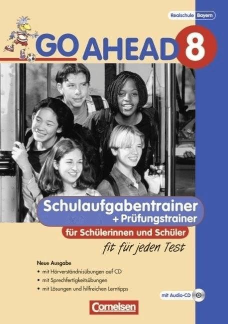 Go Ahead 8. Jahrgangsstrufe. Schulaufgaben- und Prüfungstrainer (Neubearbeitung). Ausgabe für sechsstufige Realschulen i