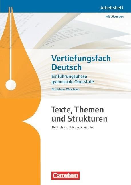 Texte  Themen und Strukturen  Neue Ausgabe  Arbeitshefte: Vertiefungsfach Nordrhein-Westfalen  Einführungsphase Oberstuf