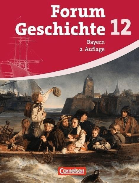Forum Geschichte  Ausgabe Bayern Oberstufe: 12. Jahrgangsstufe  Schülerbuch