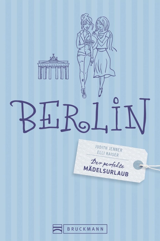 Der perfekte Mädelsurlaub - Berlin [Gebundene A...