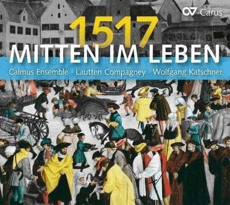 Calmus Ensemble - Mitten im Leben 1517