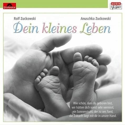 Rolf Zuckowski & Anuschka Zuckowski Dein kleines Leben