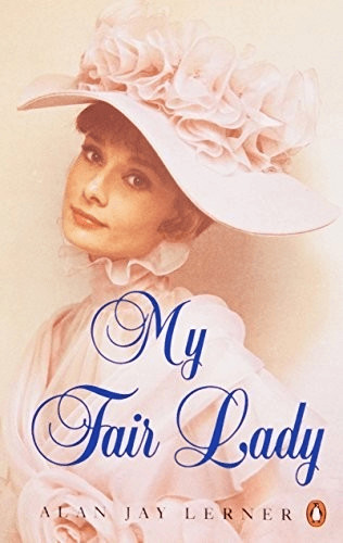 My Fair Lady: Musical Play in Two Acts Based on ´´Pygmalion´´ by Bernard Shaw (Penguin Plays & Screenplays) (Charlotte B
