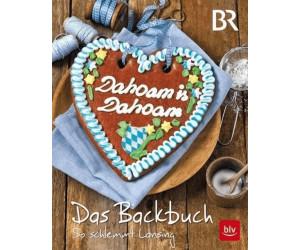Dahoam is Dahoam. Das Backbuch