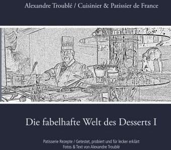Die fabelhafte Welt des Desserts I