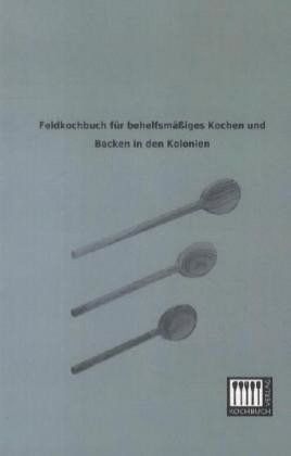 Feldkochbuch für behelfsmäßiges Kochen und Back...