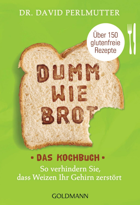 Goldmann Dumm wie Brot - Das Kochbuch (David Pe...