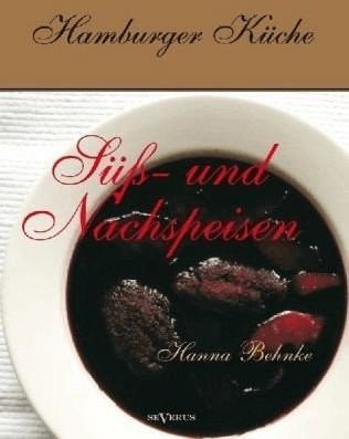 Hamburger Küche: Süß- und Nachspeisen. Kochbuch...