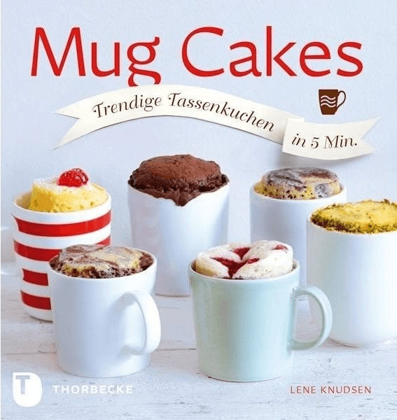 Mug Cakes Trendige Tassenkuchen in 5 Minuten