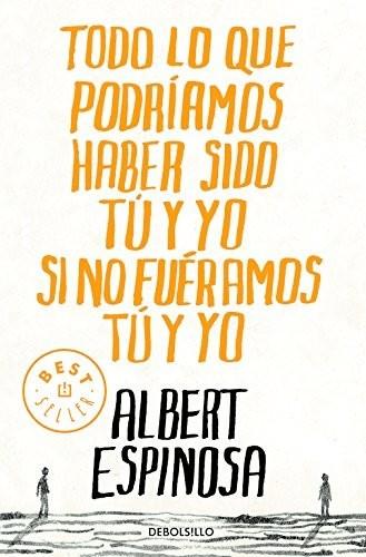 Image of Todo lo que podríamos haber sido tú y yo si no fuéramos tú y yo (paperback) (Albert Espinosa)