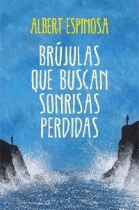 Image of Brújulas que buscan sonrisas perdidas (Albert Espinosa)