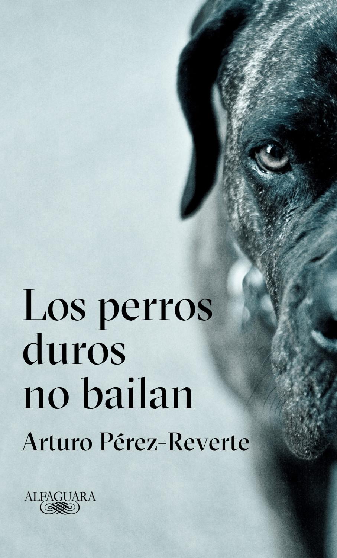 Image of Los perros duros no bailan (Arturo Pérez-Reverte)