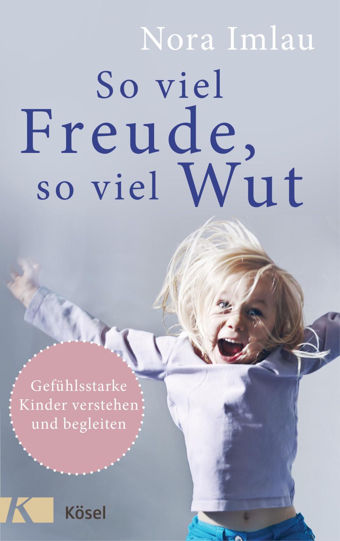 Image of So viel Freude, so viel Wut Gefühlsstarke Kinder verstehen und begleiten - Mit Einschätzungsbogen (Nora Imlau)