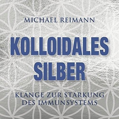 Image of Kolloidales Silber - Klänge zur Stärkungs des Immunsystems (Michael Reimann) (CD)